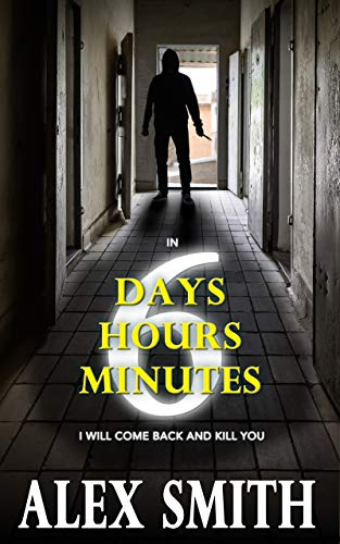 Six Days, Six Hours, Six Minutes: A Brutal British Crime Thriller