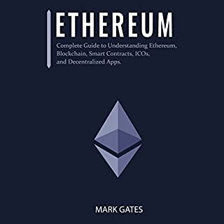 Ethereum: Complete Guide to Understanding Ethereum, Blockchain, Smart Contracts, ICOs, and Decentralized Apps                   By:                                                                                                                                 Mark Gates                               Narrated by:                                                                                                                                 Randal Schaffer                      Length: 2 hrs and 10 mins     83 ratings     Overall 4.2