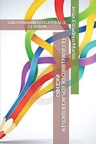 EL GRAN LIBRO DE LOS ACERTIJOS DE INGENIO: SOLO PENSAMIENTO LATERAL (1, 2 y 3) (B/N)