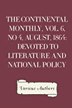 The Continental Monthly, Vol. 6, No 4, August, 1864: Devoted To Literature And National Policy