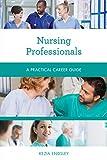 Nursing Professionals: A Practical Career Guide (Practical Career Guides)