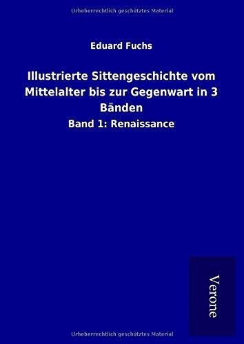 Illustrierte Sittengeschichte vom Mittelalter bis zur Gegenwart in 3 Bänden: Band 1: Renaissance