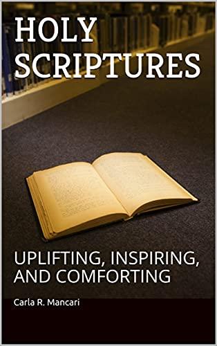 HOLY SCRIPTURES: UPLIFTING, INSPIRING, AND COMFORTING