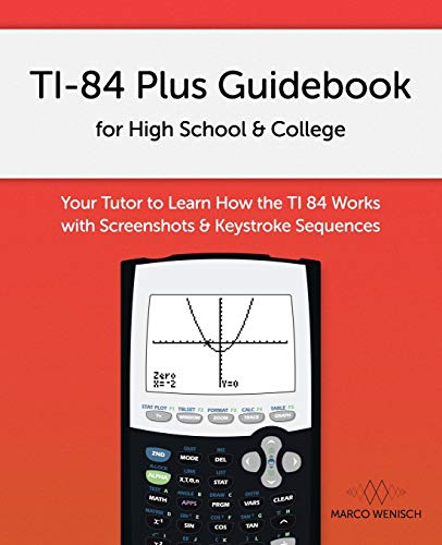 Compare Textbook Prices for TI-84 Plus Guidebook for High School & College: Your Tutor to Learn How The TI 84 works with Screenshots & Keystroke Sequences  ISBN 9781719812344 by Wenisch, Marco