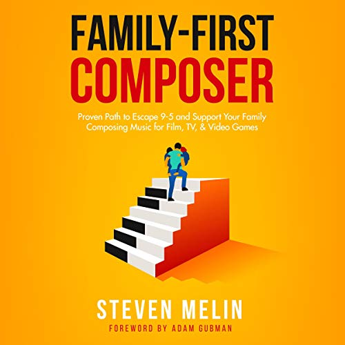 Family-First Composer: Proven Path to Escape 9-5 and Support Your Family Composing Music for Film, TV, & Video Games audiobook cover art