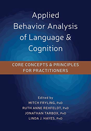 Compare Textbook Prices for Applied Behavior Analysis of Language and Cognition: Core Concepts and Principles for Practitioners 1 Edition ISBN 9781684031375 by Fryling PhD  BCBA-D, Mitch,Rehfeldt PhD  BCBA, Ruth Anne,Tarbox PhD  BCBA-D, Jonathan,Hayes PhD, Linda J.