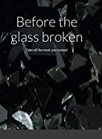 Before the glass broken: Take off the mask you created