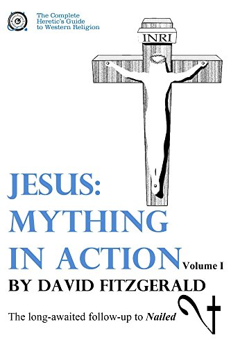 Jesus: Mything in Action, Vol. I (The Complete Heretic's Guide to Western Religion Book 2) (English Edition)