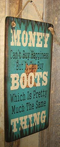 Yor242len geld Cant kopen geluk, maar het kan kopen laarzen die is vrij veel het zelfde ding westerse antieke houten teken