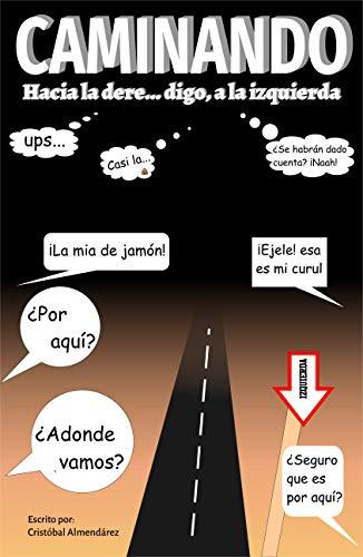 Caminando hacia la dere...: ups, digo, hacia la izquierda (Spanish Edition)