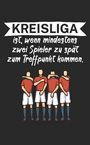 Kreisliga ist wenn mindestens zwei Spieler zu spät zum Treffpunkt kommen: Fußball Notizbuch für Kreisliga-Spieler und Fans mit Spruch. 120 Seiten Liniert. Perfektes Geschenk.