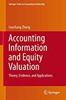 Accounting Information and Equity Valuation: Theory, Evidence, and Applications (Springer Series in Accounting Scholarship (6))