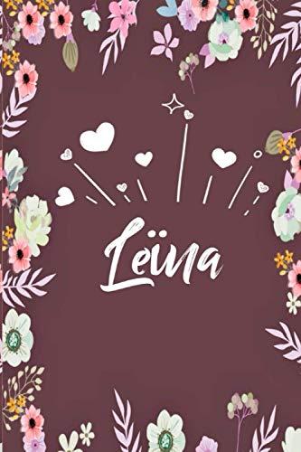 Leïna: Carnet de notes 6x9 pouces | Prénom personnalisé Leïna | Cadeau d'anniversaire ,noël, maman, sœur, ... : floral | 120 pages lignée.