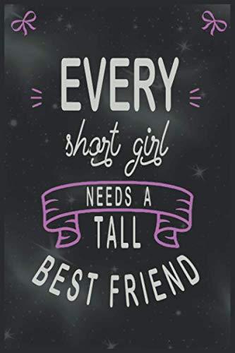 Every Short Girl Needs A Tall Best Friend NOTEBOOK: Funny Lined Notebook Journal - Cute Tall Girl Gift Notebook, Short People Gift, Best Friend Gift
