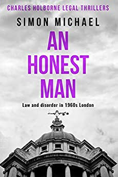 An Honest Man: Law and disorder in 1960s London (Charles Holborne Legal Thrillers Book 2) by [Simon Michael]