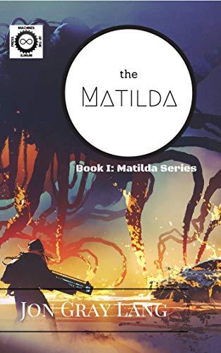 The Matilda (Matilda Series Book 1) by [Jon Gray Lang]