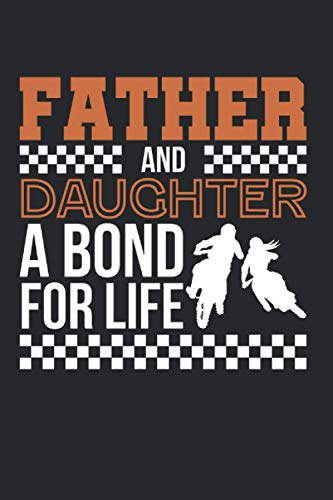 Father And Daughter A Bond For Life: Motocross & Biker Notebook 6'x 9' Dirt Bike Gift For Rider & Love Motocross