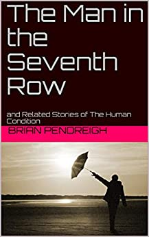The Man in the Seventh Row: and Related Stories of The Human Condition by [Brian Pendreigh]