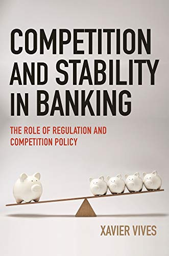 Compare Textbook Prices for Competition and Stability in Banking: The Role of Regulation and Competition Policy  ISBN 9780691210032 by Vives, Xavier