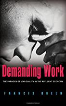 Demanding Work: The Paradox of Job Quality in the Affluent Economy