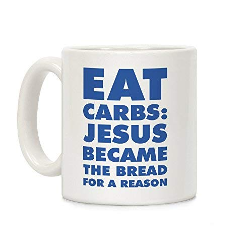 Eet koolhydraten: Jezus werd het brood voor een Reden Keramische Koffie Thee Mok Witte Mok - 11 Ounces