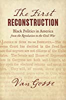 The First Reconstruction: Black Politics in America from the Revolution to the Civil War (John Hope Franklin Series in African American History and Culture)