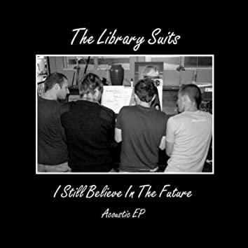 I Still Believe In The Future (Acoustic EP)