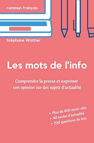 Les mots de l'info: Apprenez le vocabulaire de l'actualité (niveaux B2 et C1) (French Edition)
