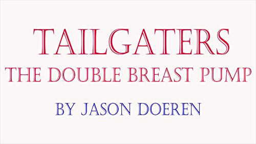 Tailgaters: The Double Breast Pump (English Edition)