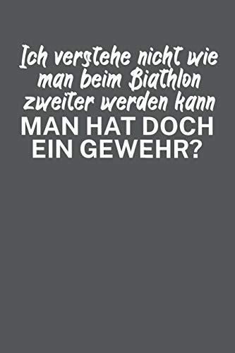 Ich verstehe nicht wie man beim Biathlon zweiter werden kann Man hat doch ein Gewehr: Biathlonlogbuch/Wettkampflogbuch für Biathlon- oder ... beim Schießen, Rundenzeiten, Punkte un