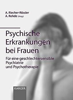 Psychische Erkrankungen bei Frauen : für eine geschlechtersensible Psychiatrie und Psychotherapie ; 31 Tabellen