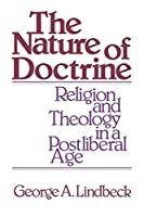 The Nature of Doctrine: Religion and Theology in a Postliberal Age