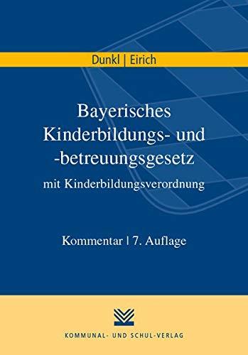 Bayerisches Kinderbildungs- und -betreuungsgesetz mit Kinderbildungsverordnung: Kommentar