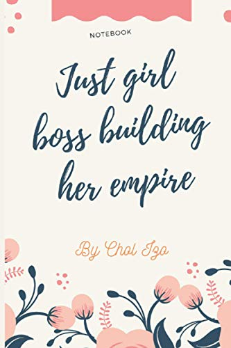Just a girl boss building her empire: Lined Journal ,Inspirational journal for women ,Business journal for women , Boss babe books ,Funny gift ... Blank Book, whith pink and blue cover.