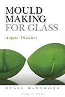 Mould Making for Glass (Glass Handbooks)