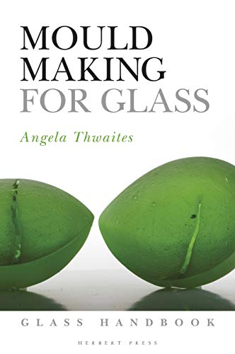 Compare Textbook Prices for Mould Making for Glass Glass Handbooks  ISBN 9781789940046 by Thwaites, Angela