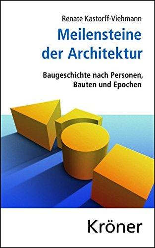 Meilensteine der Architektur: Baugeschichte nach Personen, Bauten und Epochen (Kröners Taschenausgaben (KTA))