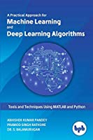 Machine Learning and Deep Learning Algorithms: Tools and Techniques Using MATLAB and Python