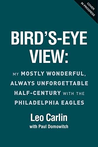 Bird's-Eye View: My Mostly Wonderful, Always Unforgettable Half-Century with the Philadelphia Eagles (English Edition)