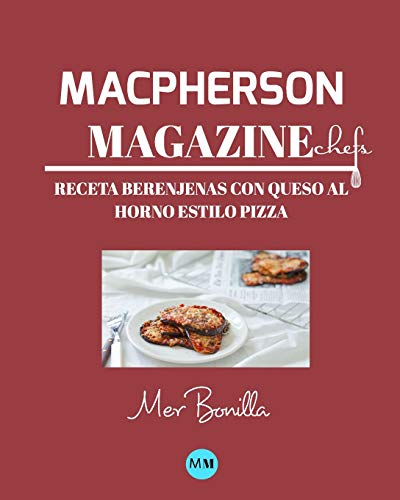 Macpherson Magazine Chef's - Receta Berenjenas con queso al horno estilo pizza