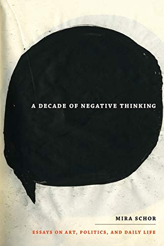 Compare Textbook Prices for A Decade of Negative Thinking: Essays on Art, Politics, and Daily Life Illustrated Edition ISBN 9780822346029 by Schor, Mira