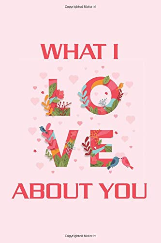 What I Love About You : Blank lined journal to write all the things that you love about your partner and gift this to him/her - Best personalized gift ... her | what i like about you book | love book