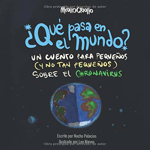 ¿Qué pasa en el mundo?: Un cuento para pequeños (y no tan pequeños) sobre el coronavirus (Spanish Edition)
