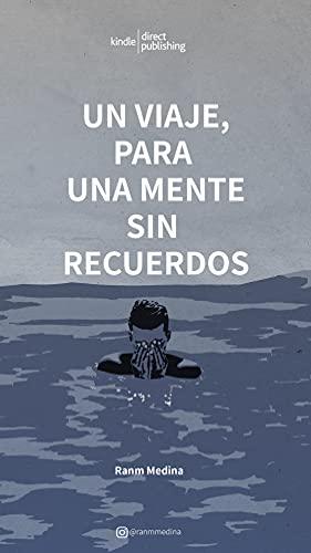Un viaje, para una mente sin recuerdos (De lo que nunca fue nº 2) (Spanish Edition)