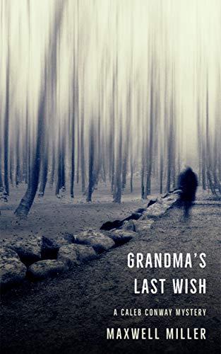 Grandma's Last Wish: A Caleb Conway Mystery by [Maxwell Miller]
