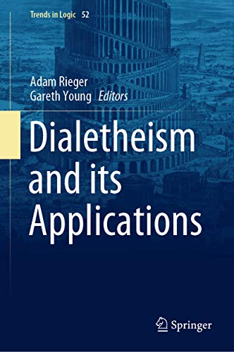 Dialetheism and its Applications (Trends in Logic Book 52)
