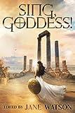 Sing, Goddess!: A YA Anthology of Greek Myth Retellings