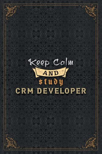 Crm Developer Notebook Planner - Keep Calm And Study Crm Developer Job Title Working Cover To Do List Journal: Work List, Journal, Home Budget, A5, ... To Do List, 6x9 inch, Over 110 Pages