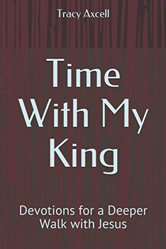 Time With My King: Devotions for a Deeper Walk with King Jesus