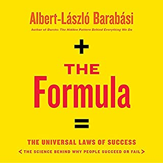 The Formula     The Universal Laws of Success              Written by:                                                                                                                                 Albert-László Barabási                               Narrated by:                                                                                                                                 Ryan Vincent Anderson                      Length: 7 hrs and 54 mins     9 ratings     Overall 4.8